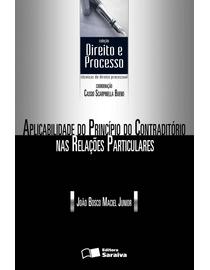 Colecao-Direito-e-Processo---Aplicabilidade-do-Principio-do-Contraditorio-nas-Relacoes-Particulares