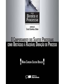 Colecao-Direito-e-Processo---O-Comportamento-dos-Sujeitos-Processuais-Como-Obstaculo-a-Razoavel-Duracao-do-Processo-