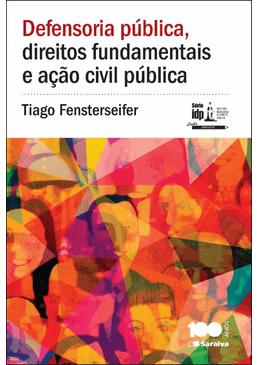 Doutrina---Defensoria-Publica-Direitos-Fundamentais-e-Acao-Civil-Publica---A-Tutela-Coletiva-dos-Direitos-Fundamentais---Serie-IDP-