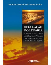 Regulacao-Portuaria---A-Regulacao-Juridica-dos-Servicos-Publicos-de-Infra--Estrutura-Portuaria-no-Brasil