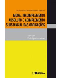 Mora-Inadimplemento-Absoluto-e-Adimplemento-Substrancial-das-Obrigacoes---Colecao-Professor-Agostinho-Alvim-