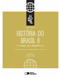 Colecao-Diplomata---Historia---Tomo-II---O-tempo-das-Republicas