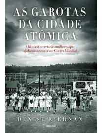 As-Garotas-da-Cidade-Atomica---A-Historia-Secreta-das-Mulheres-Que-Ajudaram-a-Vencer-a-Segunda-Guerra-Mundial