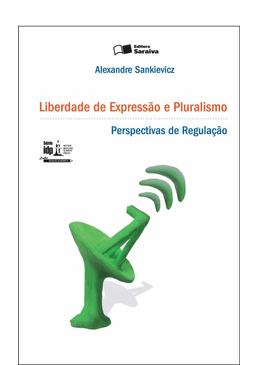 Liberdade-de-Expressao-e-Pluralismo---Perpectivas-de-Regulacao---Serie-IDP-