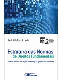 Estrutura-das-Normas-de-Direitos-Fundamentais---Repensando-a-Distincao-Entre-Regras-Principios-e-Valores---Serie-IDP-