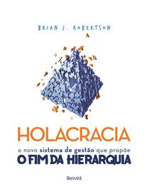 Holacracia---O-Novo-Sistema-de-Gestao-Que-Propoe-o-Fim-da-Hierarquia---Fisico