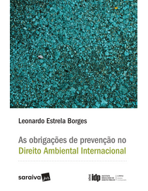 As-Obrigacoes-de-Prevencao-no-Direito-Ambiental-Internacional---Serie-IDP