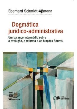 Dogmatica-Juridico-Administrativa--Um-Balanco-Intermedio-Sobre-a-Evolucao-a-Reforma-e-as-Funcoes-Futuras---Serie-IDP