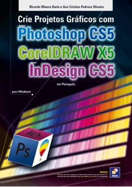 Crie-Projetos-Graficos-com-Photoshop-CS5-CorelDRAW-X5-e-InDesign-CS5-em-Portugues