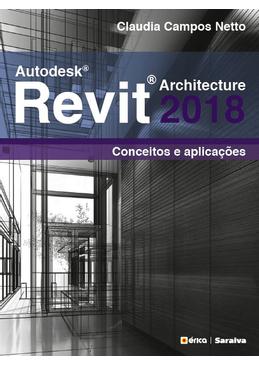 Autodesk Revit Architecture 2018 - Conceitos e Aplicações
