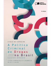 A-Politica-Criminal-de-Drogas-no-Brasil---Estudo-Criminologico-e-Dogmatico-da-Lei-11.343-06-