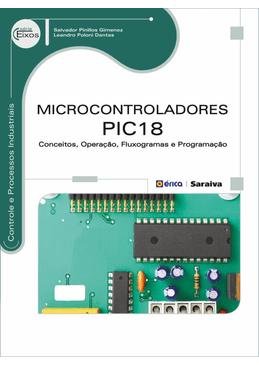 Microcontroladores-PIC-18---Conceitos-Operacao-Fluxogramas-e-Programacao---Serie-Eixos
