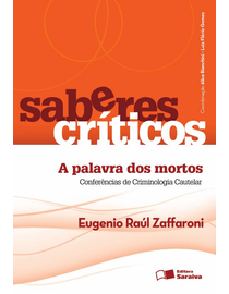 Colecao-Saberes-Criticos---A-Palavra-dos-Mortos---Conferencias-de-Criminologia-Cautelar-Volume-1-