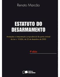 Estatuto-do-Desarmamento---Anotacoes-e-Interpretacao-Jurisprudencial-da-Parte-Criminal-da-Lei-n°10.826-de-22-de-Dezembro-de-2003