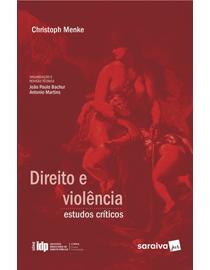 Direito-e-Violencia---Estudos-Criticos---Linha-Direito-Comparado---Serie-IDP