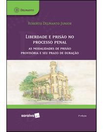 Liberdade-e-Prisao-no-Processo-Penal---As-Modalidades-de-Prisao-Provisoria-e-Seu-Prazo---3ª-Edicao